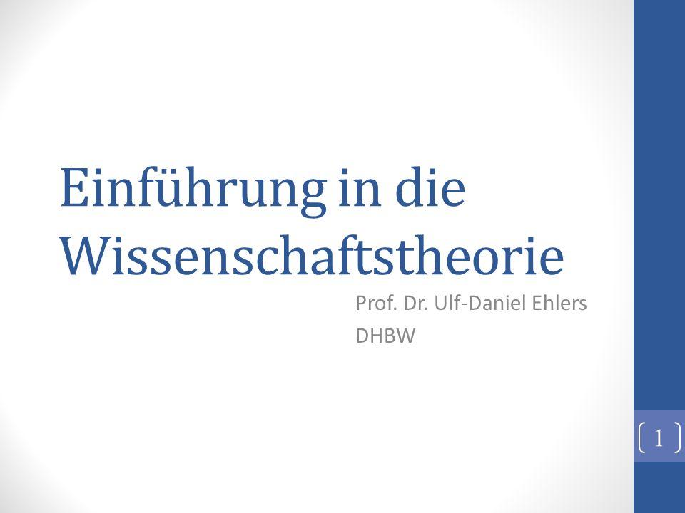 Einführung in die Wissenschaftstheorie Prof. Dr. Ulf-Daniel Ehlers DHBW 1