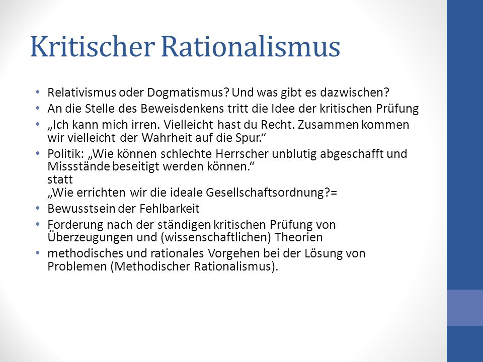 Kritischer Rationalismus Relativismus oder Dogmatismus? Und was gibt es dazwischen? An die Stelle des Beweisdenkens tritt die Idee der kritischen Prüf