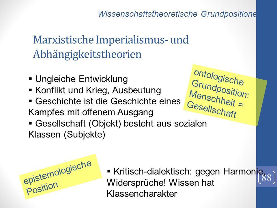 Marxistische Imperialismus- und Abhängigkeitstheorien 88 Ungleiche Entwicklung Konflikt und Krieg, Ausbeutung Geschichte ist die Geschichte eines Kamp