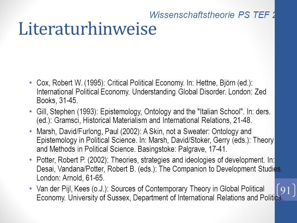 Literaturhinweise Cox, Robert W. (1995): Critical Political Economy. In: Hettne, Björn (ed.): International Political Economy. Understanding Global Di