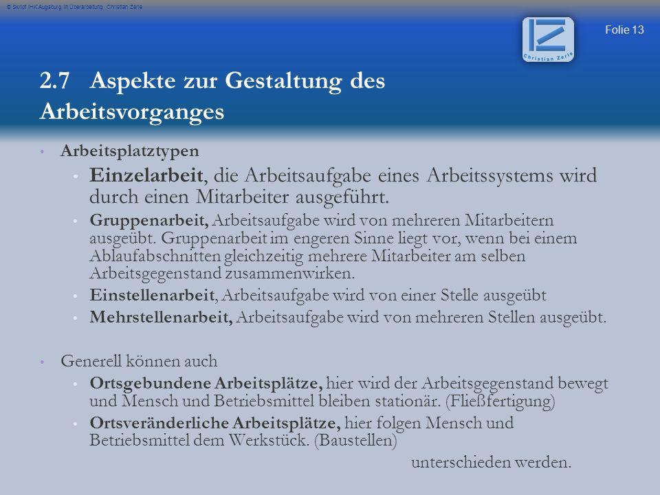 Folie 13 © Skript IHK Augsburg in Überarbeitung Christian Zerle Arbeitsplatztypen Einzelarbeit, die Arbeitsaufgabe eines Arbeitssystems wird durch ein