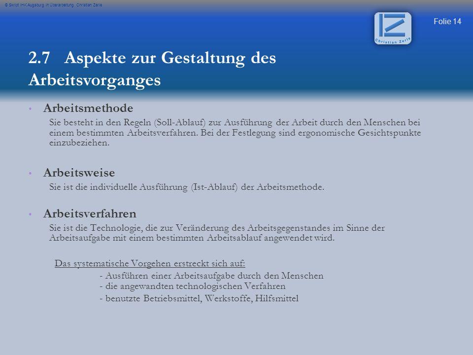 Folie 14 © Skript IHK Augsburg in Überarbeitung Christian Zerle Arbeitsmethode Sie besteht in den Regeln (Soll-Ablauf) zur Ausführung der Arbeit durch