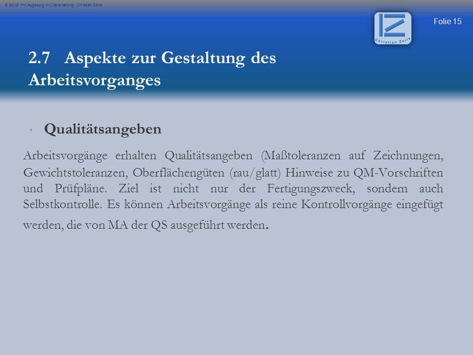 Folie 15 © Skript IHK Augsburg in Überarbeitung Christian Zerle Qualitätsangeben Arbeitsvorgänge erhalten Qualitätsangeben (Maßtoleranzen auf Zeichnun