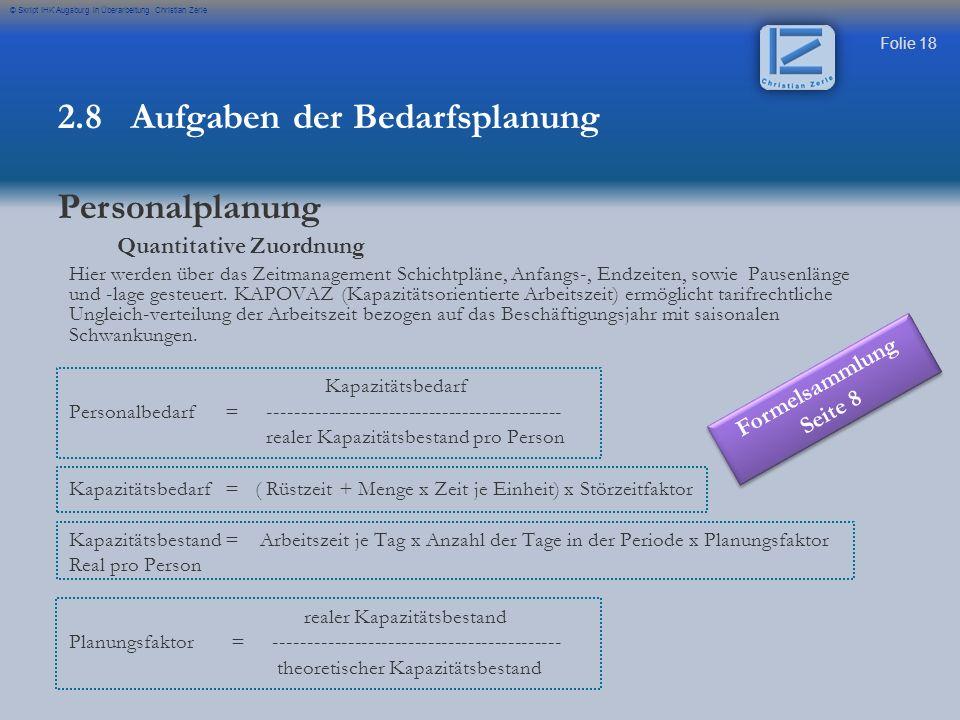 Folie 18 © Skript IHK Augsburg in Überarbeitung Christian Zerle Quantitative Zuordnung Hier werden über das Zeitmanagement Schichtpläne, Anfangs-, End