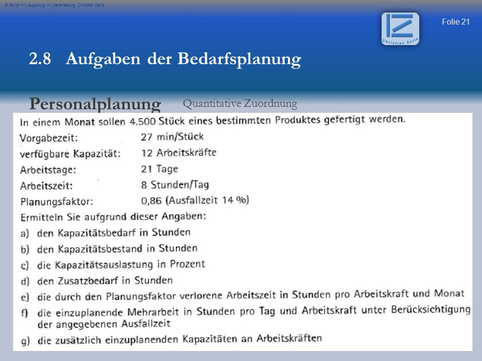 Folie 21 © Skript IHK Augsburg in Überarbeitung Christian Zerle 2.8 Aufgaben der Bedarfsplanung Personalplanung Quantitative Zuordnung