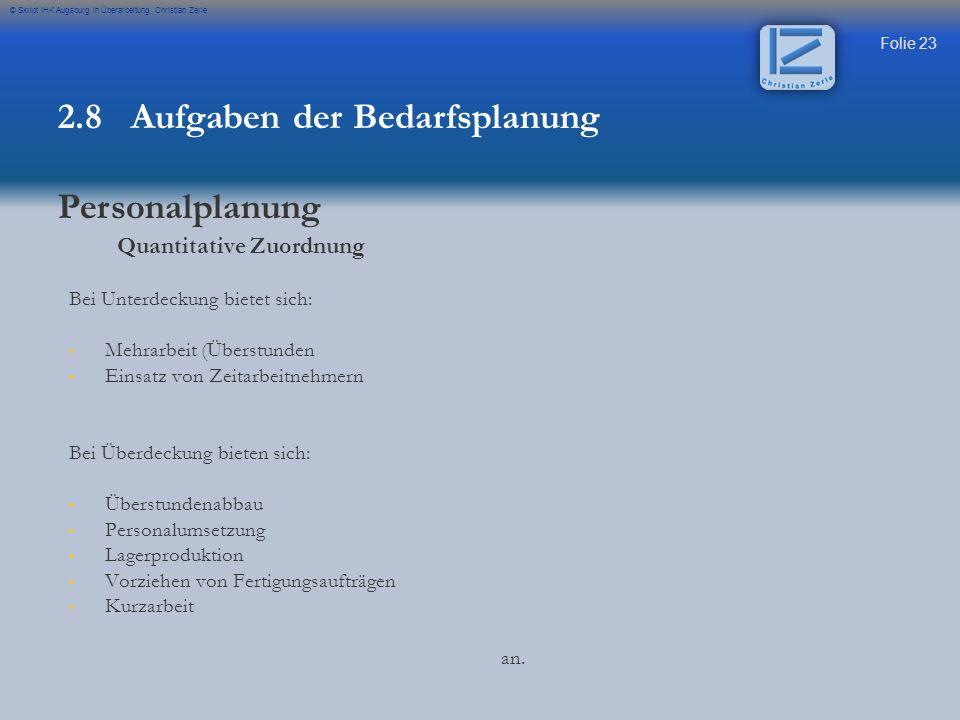 Folie 23 © Skript IHK Augsburg in Überarbeitung Christian Zerle Quantitative Zuordnung Bei Unterdeckung bietet sich: Mehrarbeit (Überstunden Einsatz v