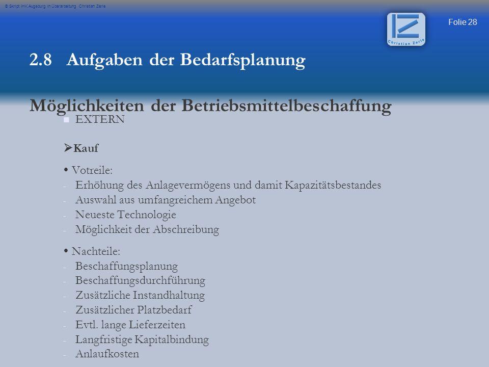 Folie 28 © Skript IHK Augsburg in Überarbeitung Christian Zerle EXTERN Kauf Votreile: - - Erhöhung des Anlagevermögens und damit Kapazitätsbestandes -