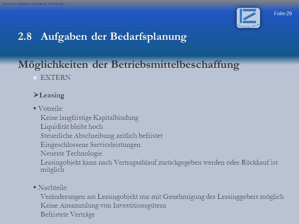 Folie 29 © Skript IHK Augsburg in Überarbeitung Christian Zerle EXTERN Leasing Votreile: - - Keine langfristige Kapitalbindung - - Liquidität bleibt h