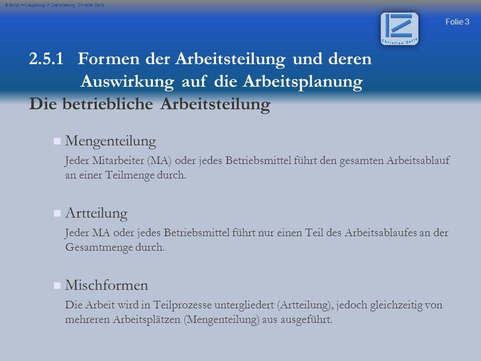 Folie 3 © Skript IHK Augsburg in Überarbeitung Christian Zerle Mengenteilung Jeder Mitarbeiter (MA) oder jedes Betriebsmittel führt den gesamten Arbei
