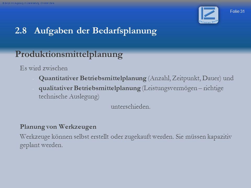 Folie 31 © Skript IHK Augsburg in Überarbeitung Christian Zerle Es wird zwischen - - Quantitativer Betriebsmittelplanung (Anzahl, Zeitpunkt, Dauer) un