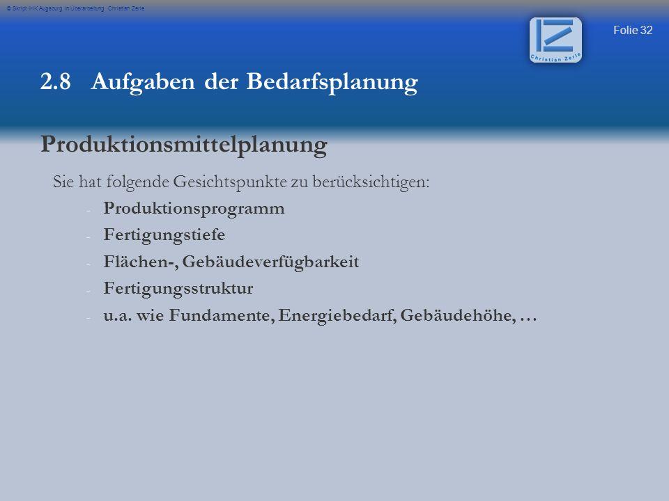 Folie 32 © Skript IHK Augsburg in Überarbeitung Christian Zerle Sie hat folgende Gesichtspunkte zu berücksichtigen: - - Produktionsprogramm - - Fertig