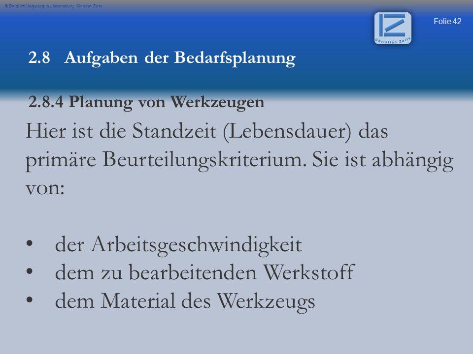 Folie 42 © Skript IHK Augsburg in Überarbeitung Christian Zerle 2.8 Aufgaben der Bedarfsplanung 2.8.4 Planung von Werkzeugen Hier ist die Standzeit (L
