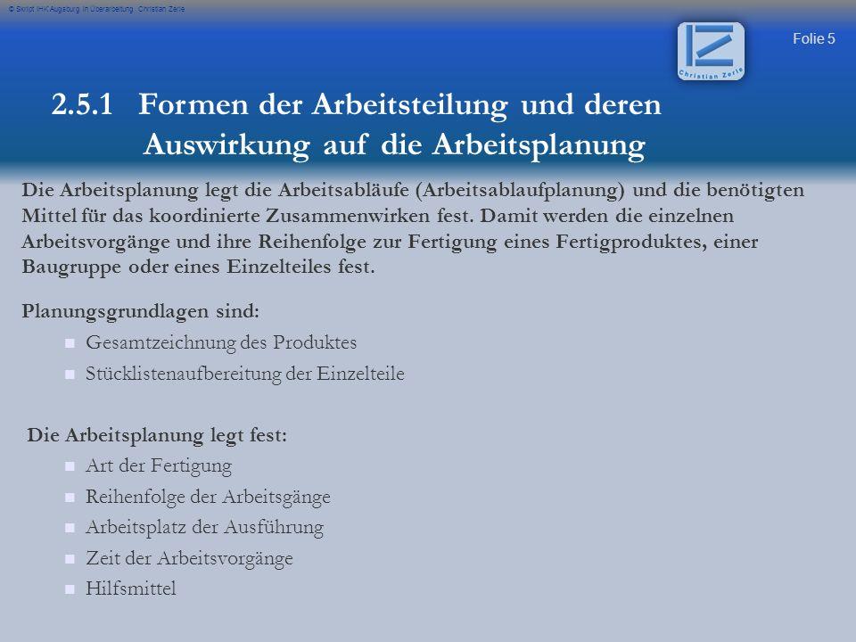 Folie 5 © Skript IHK Augsburg in Überarbeitung Christian Zerle Die Arbeitsplanung legt die Arbeitsabläufe (Arbeitsablaufplanung) und die benötigten Mi