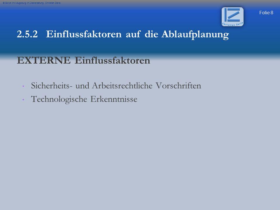 Folie 8 © Skript IHK Augsburg in Überarbeitung Christian Zerle Sicherheits- und Arbeitsrechtliche Vorschriften Technologische Erkenntnisse 2.5.2 Einfl