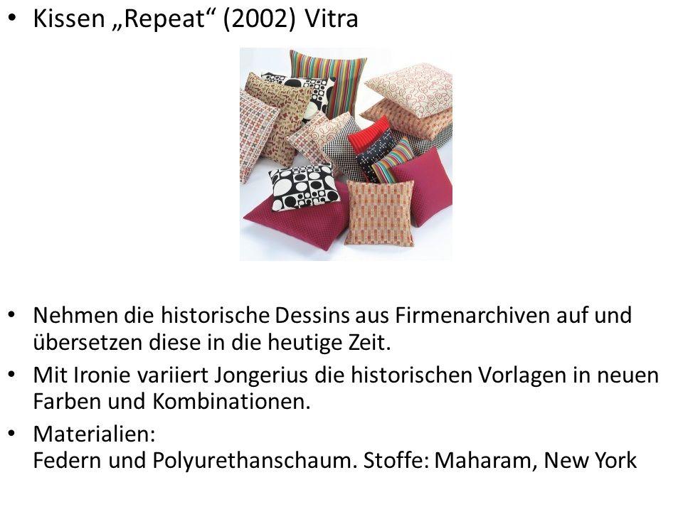 Kissen Repeat (2002) Vitra Nehmen die historische Dessins aus Firmenarchiven auf und übersetzen diese in die heutige Zeit. Mit Ironie variiert Jongeri