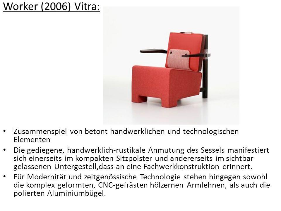 Worker (2006) Vitra: Zusammenspiel von betont handwerklichen und technologischen Elementen Die gediegene, handwerklich-rustikale Anmutung des Sessels