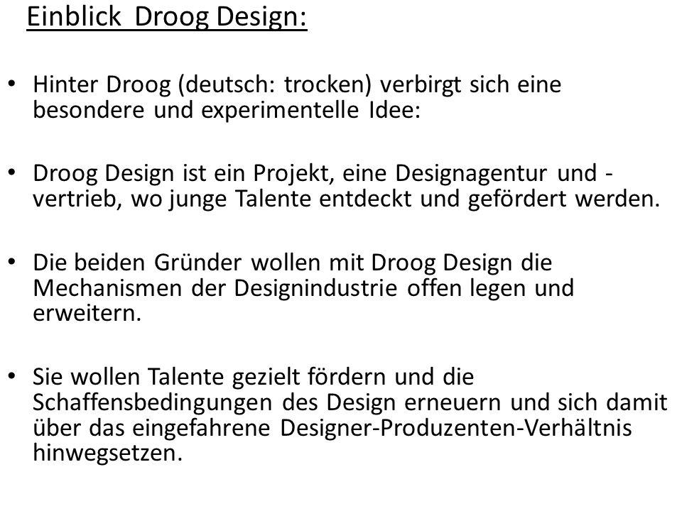 Einblick Droog Design: Hinter Droog (deutsch: trocken) verbirgt sich eine besondere und experimentelle Idee: Droog Design ist ein Projekt, eine Design