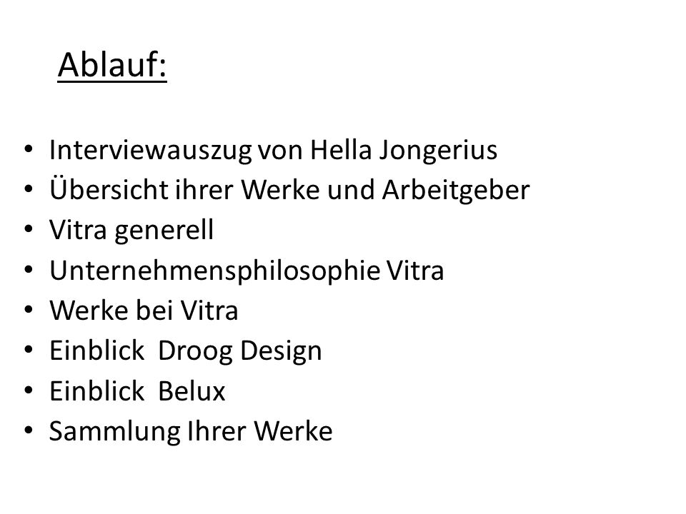 Ablauf: Interviewauszug von Hella Jongerius Übersicht ihrer Werke und Arbeitgeber Vitra generell Unternehmensphilosophie Vitra Werke bei Vitra Einblic