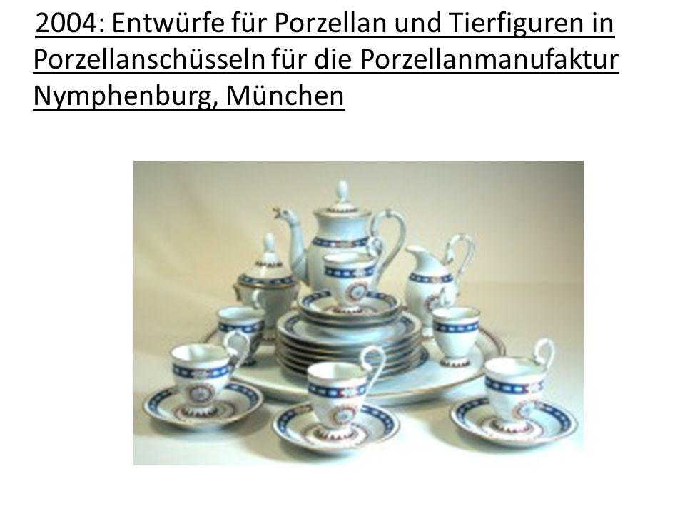 2004: Entwürfe für Porzellan und Tierfiguren in Porzellanschüsseln für die Porzellanmanufaktur Nymphenburg, München