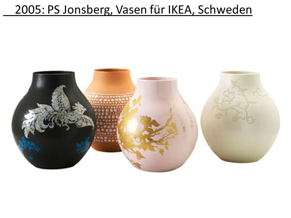 2005: PS Jonsberg, Vasen für IKEA, Schweden