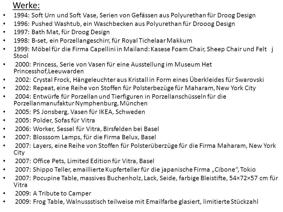 Werke: 1994: Soft Urn und Soft Vase, Serien von Gefässen aus Polyurethan für Droog Design 1996: Pushed Washtub, ein Waschbecken aus Polyurethan für Dr