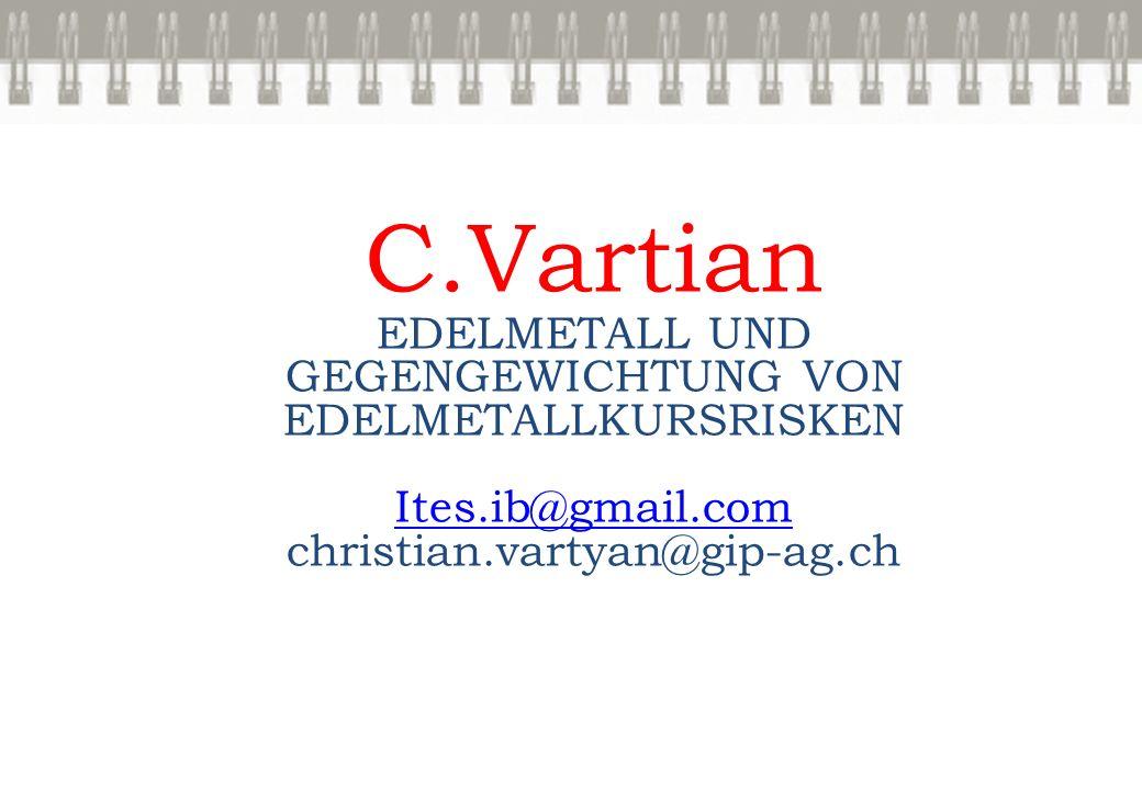 C.Vartian EDELMETALL UND GEGENGEWICHTUNG VON EDELMETALLKURSRISKEN Ites.ib@gmail.com christian.vartyan@gip-ag.ch