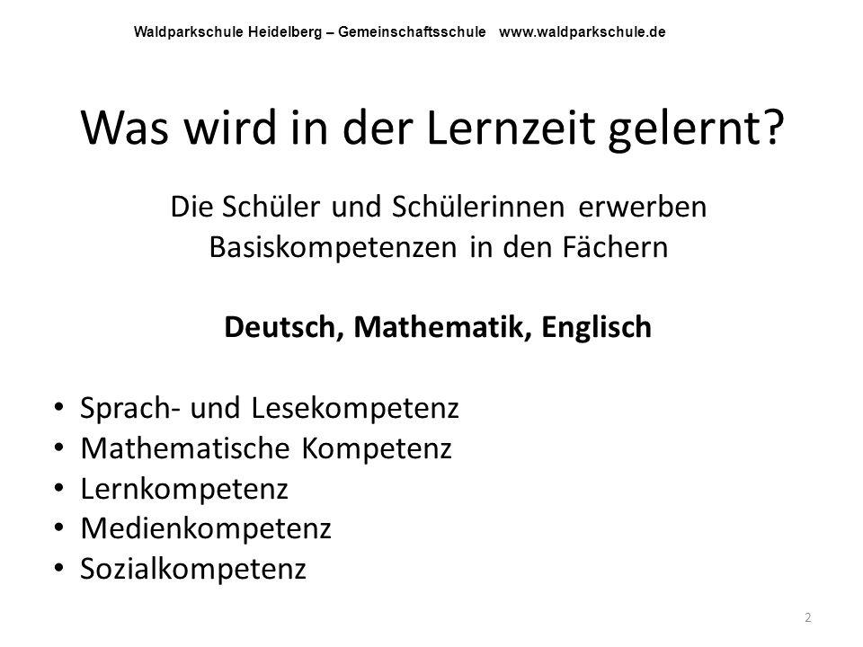 Was wird in der Lernzeit gelernt? Die Schüler und Schülerinnen erwerben Basiskompetenzen in den Fächern Deutsch, Mathematik, Englisch Sprach- und Lese