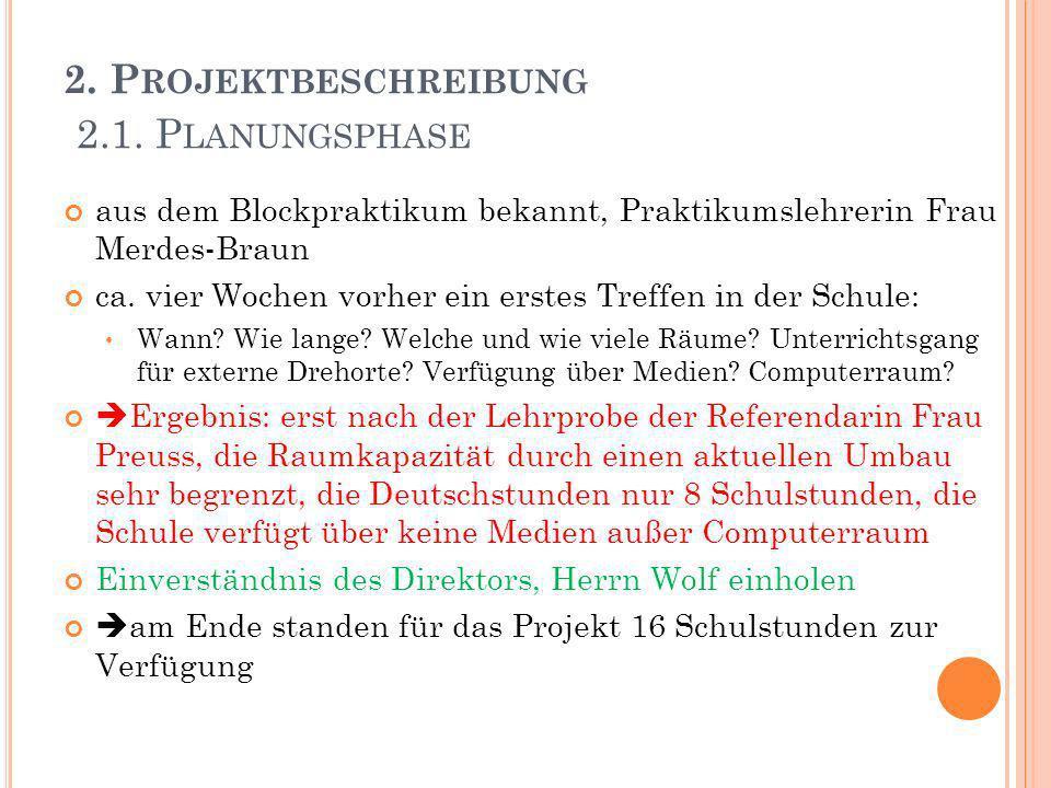 2. P ROJEKTBESCHREIBUNG 2.1. P LANUNGSPHASE aus dem Blockpraktikum bekannt, Praktikumslehrerin Frau Merdes-Braun ca. vier Wochen vorher ein erstes Tre