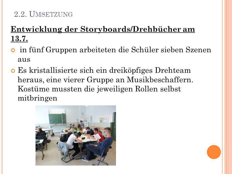 2.2. U MSETZUNG Entwicklung der Storyboards/Drehbücher am 13.7. in fünf Gruppen arbeiteten die Schüler sieben Szenen aus Es kristallisierte sich ein d