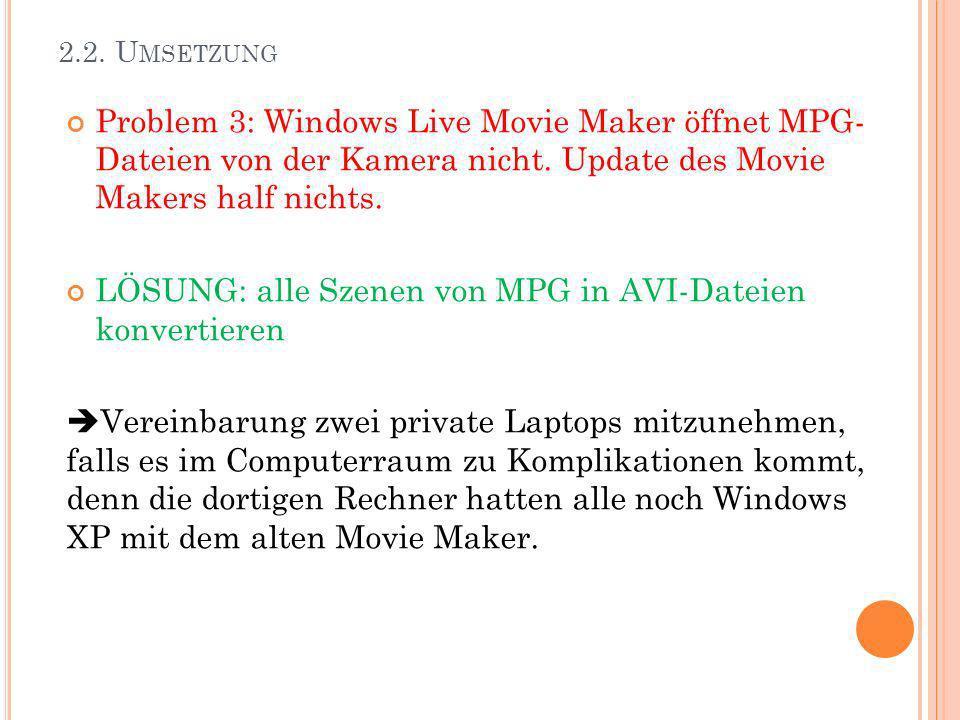 2.2. U MSETZUNG Problem 3: Windows Live Movie Maker öffnet MPG- Dateien von der Kamera nicht. Update des Movie Makers half nichts. LÖSUNG: alle Szenen