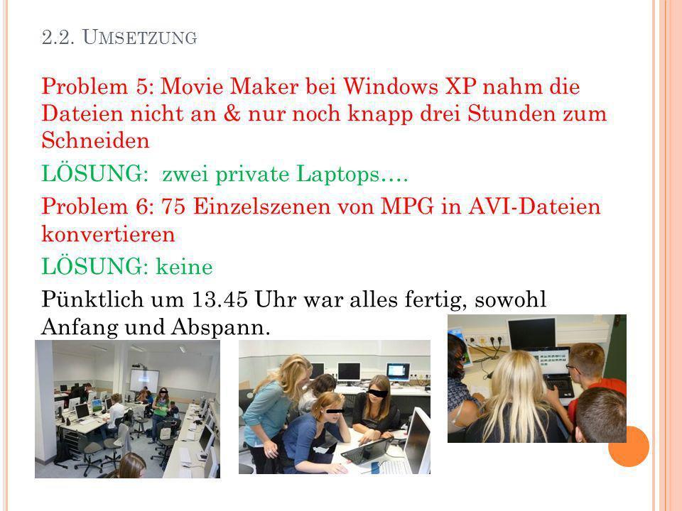 2.2. U MSETZUNG Problem 5: Movie Maker bei Windows XP nahm die Dateien nicht an & nur noch knapp drei Stunden zum Schneiden LÖSUNG: zwei private Lapto