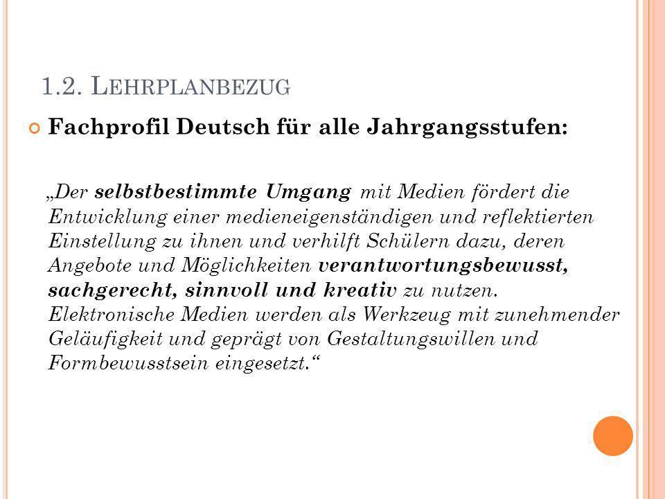 1.2. L EHRPLANBEZUG Fachprofil Deutsch für alle Jahrgangsstufen: Der selbstbestimmte Umgang mit Medien fördert die Entwicklung einer medieneigenständi