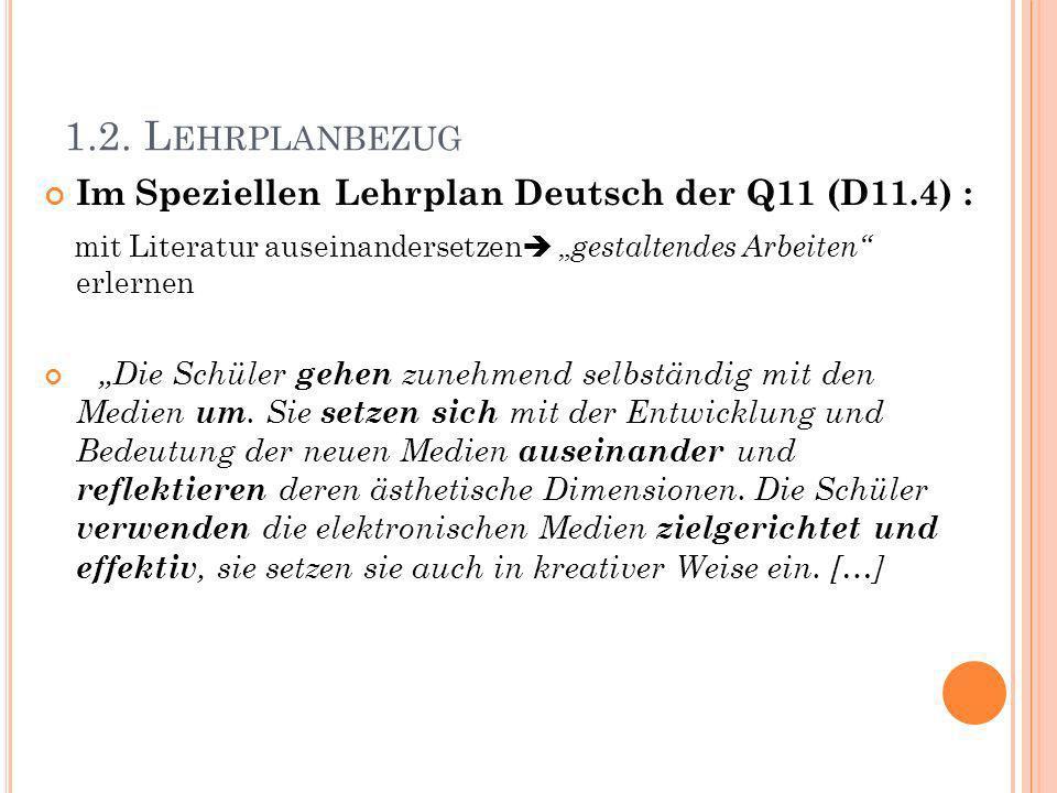 1.2. L EHRPLANBEZUG Im Speziellen Lehrplan Deutsch der Q11 (D11.4) : mit Literatur auseinandersetzen gestaltendes Arbeiten erlernen Die Schüler gehen