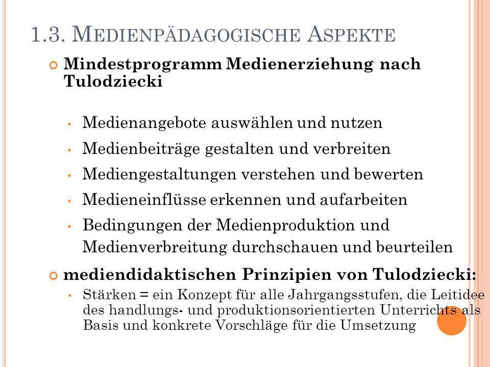 1.3. M EDIENPÄDAGOGISCHE A SPEKTE Mindestprogramm Medienerziehung nach Tulodziecki Medienangebote auswählen und nutzen Medienbeiträge gestalten und ve