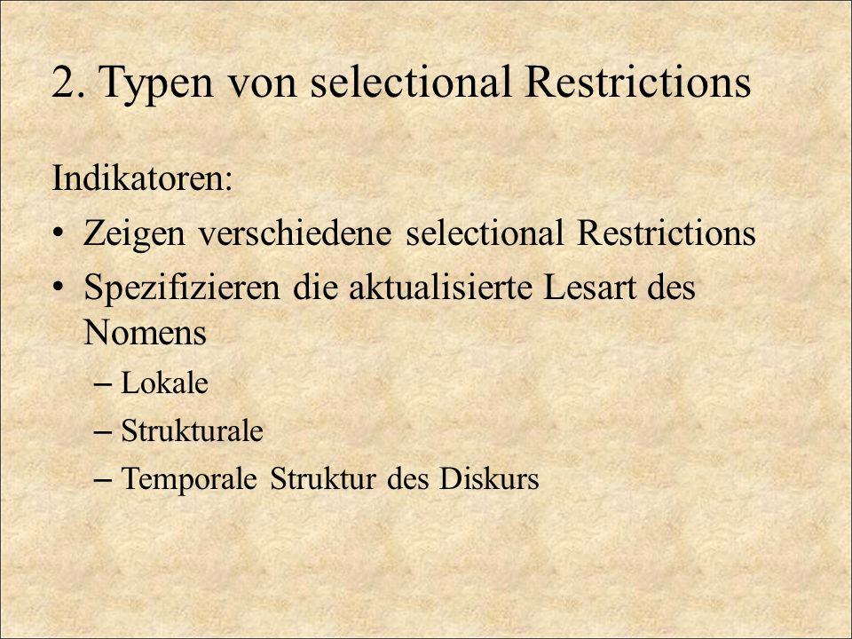 2. Typen von selectional Restrictions Indikatoren: Zeigen verschiedene selectional Restrictions Spezifizieren die aktualisierte Lesart des Nomens – Lo