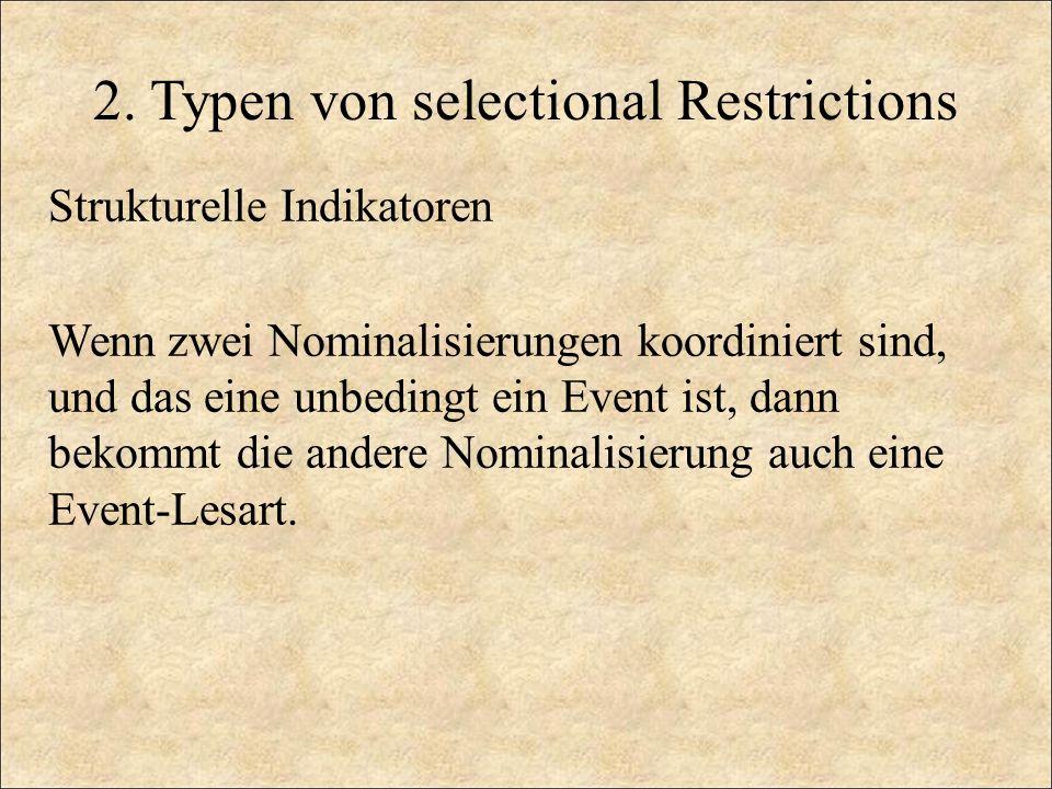 Strukturelle Indikatoren Wenn zwei Nominalisierungen koordiniert sind, und das eine unbedingt ein Event ist, dann bekommt die andere Nominalisierung a
