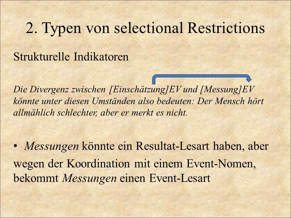 2. Typen von selectional Restrictions Strukturelle Indikatoren Die Divergenz zwischen [Einschätzung]EV und [Messung]EV könnte unter diesen Umständen a