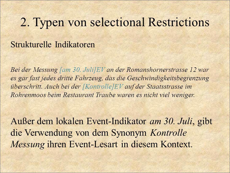 2. Typen von selectional Restrictions Strukturelle Indikatoren Bei der Messung [am 30. Juli]EV an der Romanshornerstrasse 12 war es gar fast jedes dri