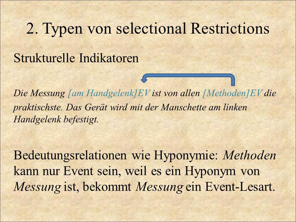 2. Typen von selectional Restrictions Strukturelle Indikatoren Die Messung [am Handgelenk]EV ist von allen [Methoden]EV die praktischste. Das Gerät wi