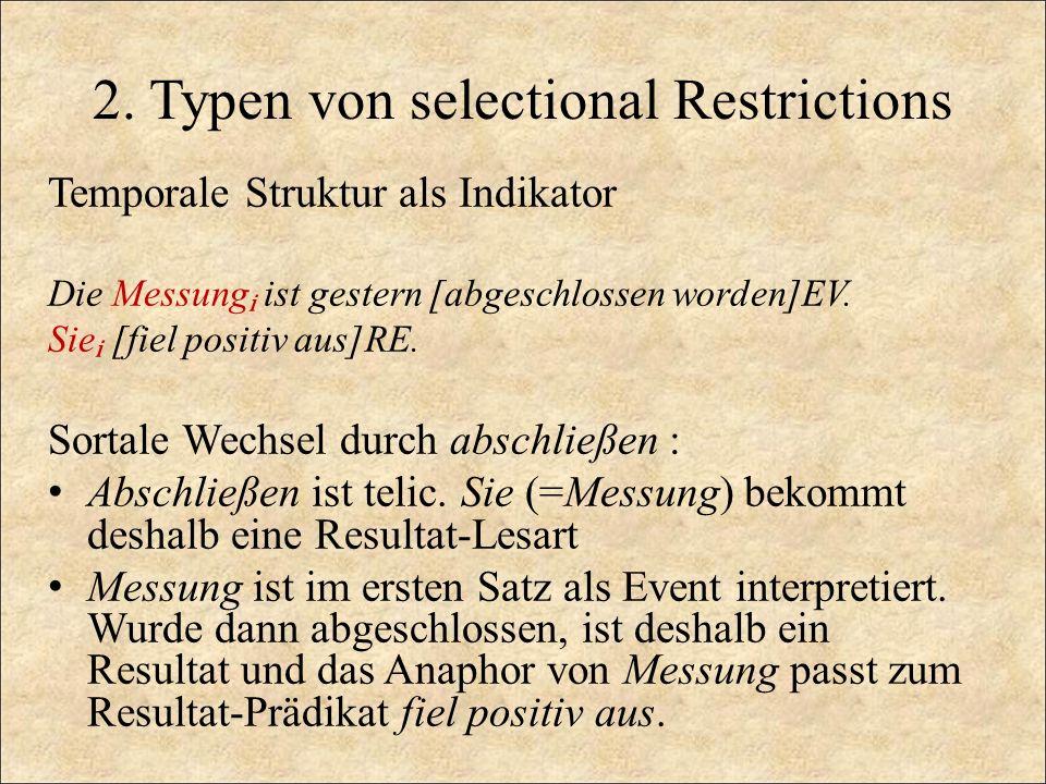 2. Typen von selectional Restrictions Temporale Struktur als Indikator Die Messung ist gestern [abgeschlossen worden]EV. Sie [fiel positiv aus]RE. Sor
