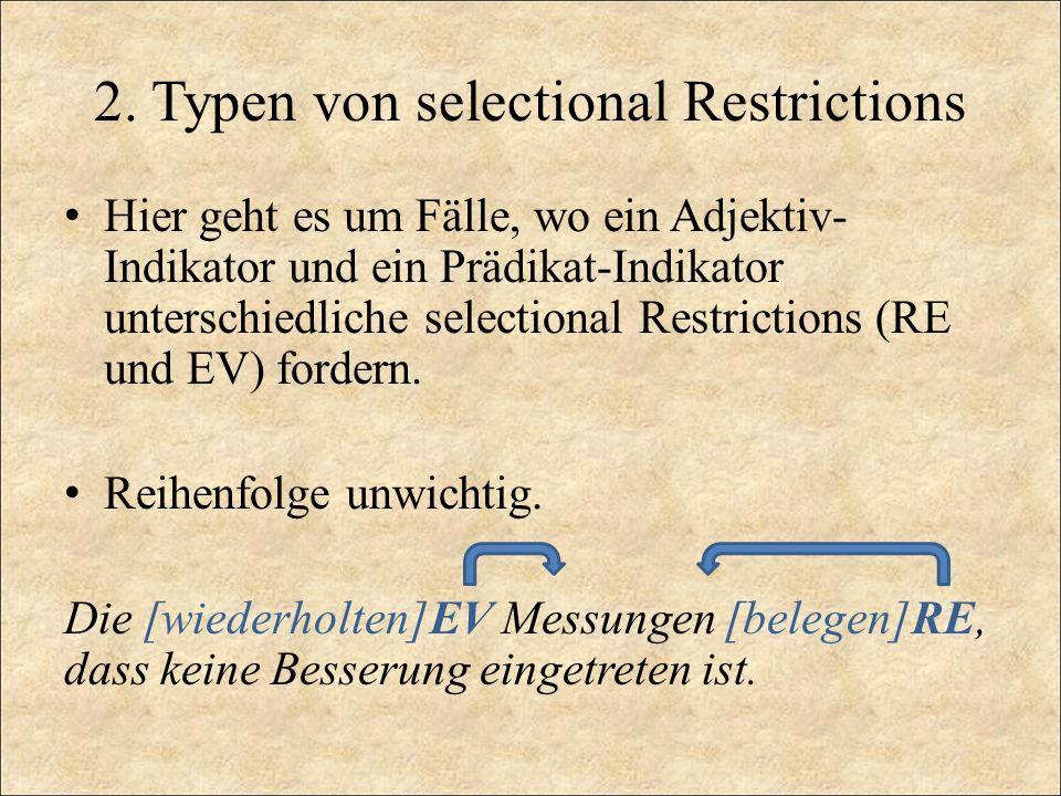 2. Typen von selectional Restrictions Hier geht es um Fälle, wo ein Adjektiv- Indikator und ein Prädikat-Indikator unterschiedliche selectional Restri