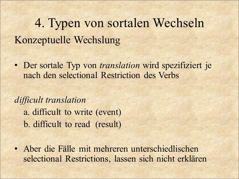 4. Typen von sortalen Wechseln Konzeptuelle Wechslung Der sortale Typ von translation wird spezifiziert je nach den selectional Restriction des Verbs