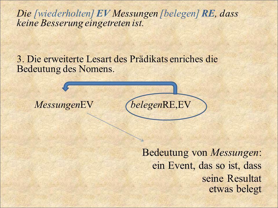 Die [wiederholten] EV Messungen [belegen] RE, dass keine Besserung eingetreten ist. 3. Die erweiterte Lesart des Prädikats enriches die Bedeutung des