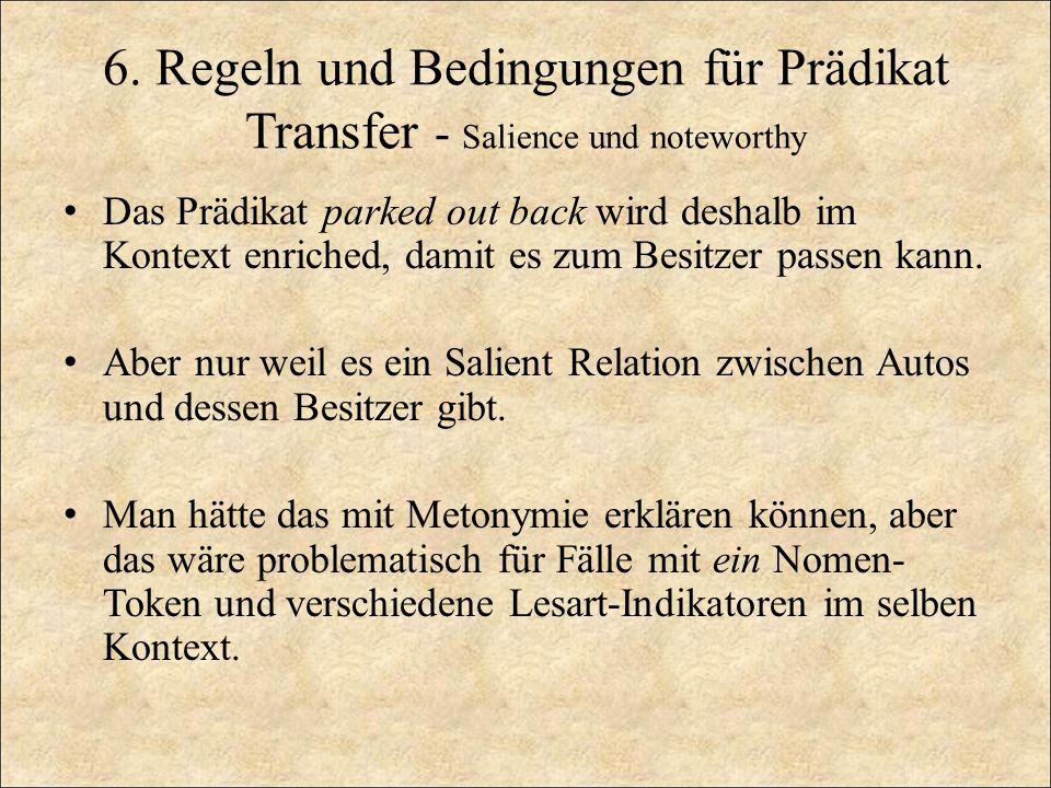 6. Regeln und Bedingungen für Prädikat Transfer - Salience und noteworthy Das Prädikat parked out back wird deshalb im Kontext enriched, damit es zum