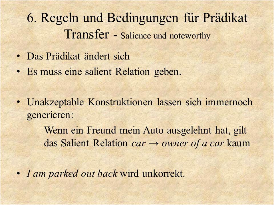 6. Regeln und Bedingungen für Prädikat Transfer - Salience und noteworthy Das Prädikat ändert sich Es muss eine salient Relation geben. Unakzeptable K
