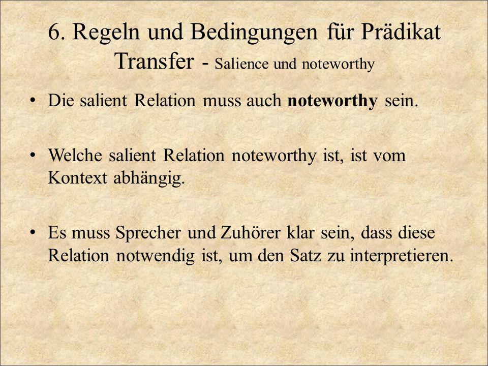 6. Regeln und Bedingungen für Prädikat Transfer - Salience und noteworthy Die salient Relation muss auch noteworthy sein. Welche salient Relation note