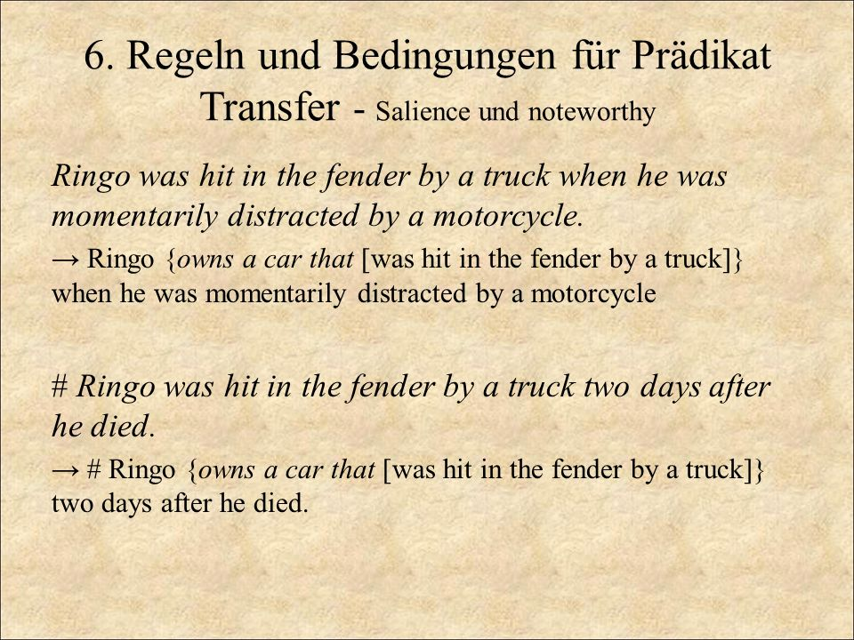 6. Regeln und Bedingungen für Prädikat Transfer - Salience und noteworthy Ringo was hit in the fender by a truck when he was momentarily distracted by