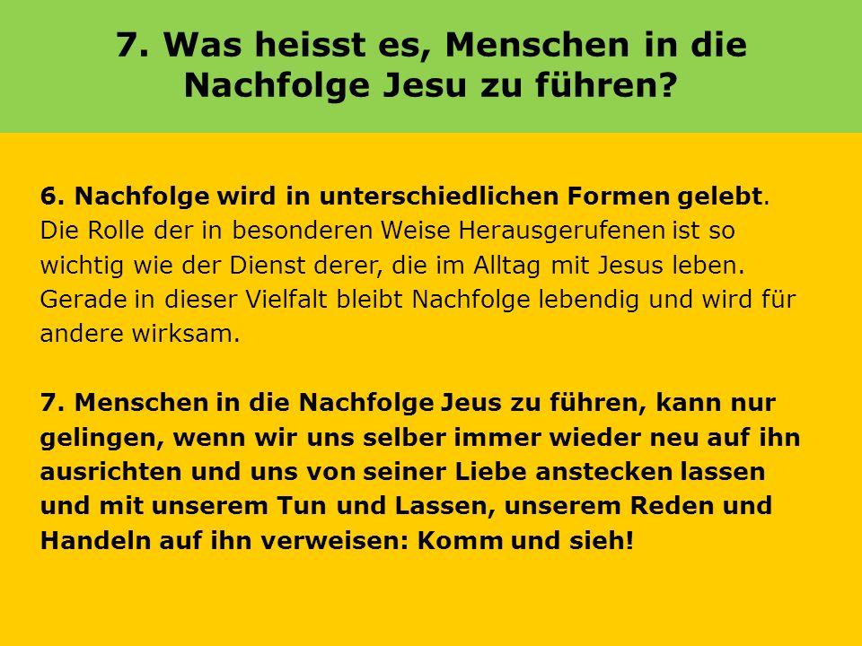 7. Was heisst es, Menschen in die Nachfolge Jesu zu führen? 6. Nachfolge wird in unterschiedlichen Formen gelebt. Die Rolle der in besonderen Weise He