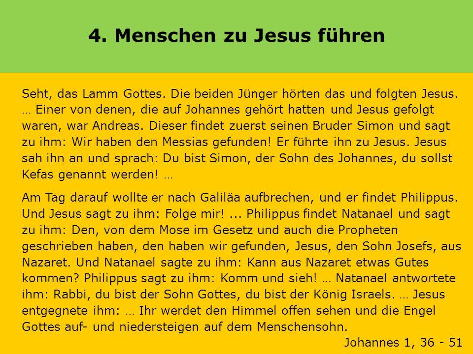 4. Menschen zu Jesus führen Seht, das Lamm Gottes. Die beiden Jünger hörten das und folgten Jesus. … Einer von denen, die auf Johannes gehört hatten u