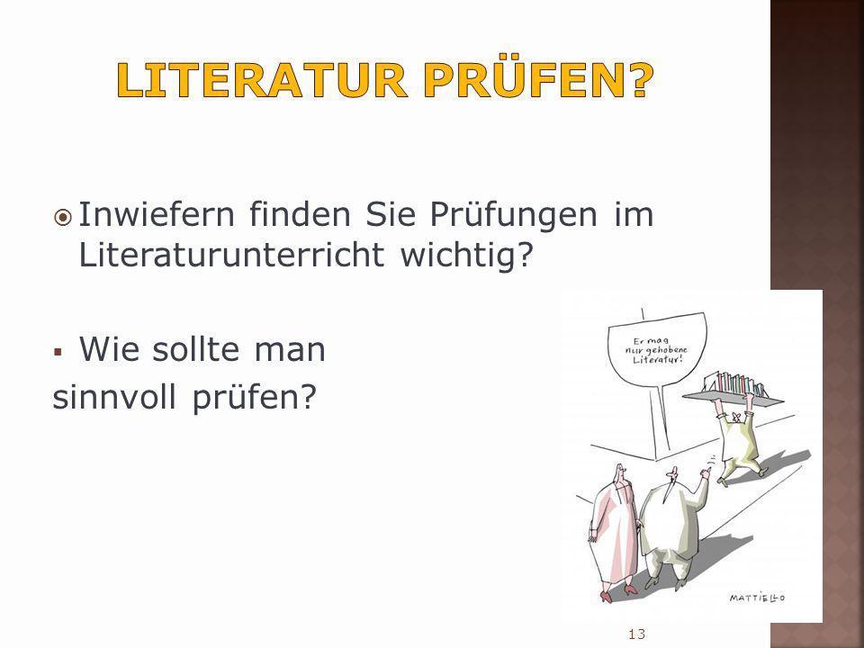 Inwiefern finden Sie Prüfungen im Literaturunterricht wichtig? Wie sollte man sinnvoll prüfen? 13